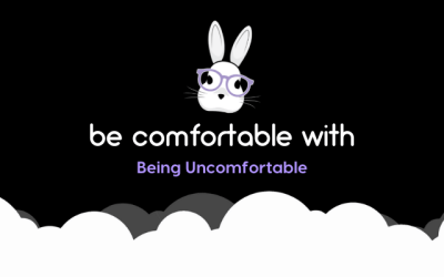 Be Comfortable With Being Uncomfortable